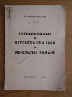 Petre Constantinescu Iasi - Intelectualii si Revolutia de la 1848 in Principatele Romane (1948)