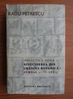 Radu Petrescu - Didactica nova. Sinucidere din Gradina Botanica. Jurnal. Efes