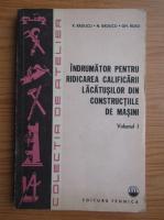 Viorel Raducu - Indrumator pentru ridicarea calificarii lacatusilor din constructiile de masini (volumul 1)
