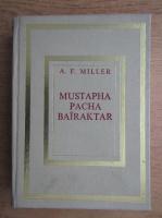 Anticariat: A. F. Miller - Mustapha Pacha Bairaktar