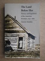 Anticariat: Annette Kolodny - The land before her
