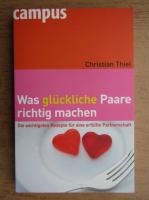 Christian Thiel - Was gluckliche Paare richtig machen