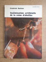 Anticariat: Friedrich Ruttner - Insemination artificielle de la riene d'abeilles