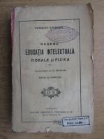 Herbert Spencer - Despre educatia intelectuala morala si fizica (1920)