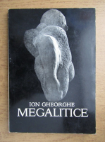 Anticariat: Ion Gheorghe - Megalitice