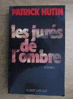 Patrick Hutin - Les jures de l'ombre