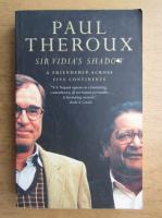 Paul Theroux - Sir vidia's shadow