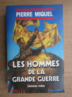 Anticariat: Pierre Miquel - Les hommes de la grande guerre