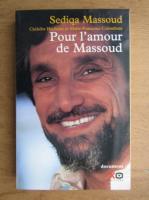 Anticariat: Sediqa Massoud - Pour l'amour de Massoud