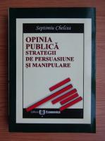 Anticariat: Septimiu Chelcea - Opinia publica. Strategii de persuasiune si manipulare