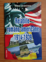 Viorel Caramizaru - Relatiile romano-americane 1914-1939