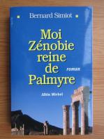 Anticariat: Bernard Simiot - Moi Zenobie reine de Palmyre