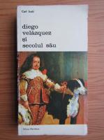 Carl Justi - Diego Velazquez si secolul sau (volumul 2)