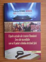 Clipele astrale ale istoriei Romaniei. Zece zile incredibile care ar fi putut schimba destinul tarii (volumul 2)