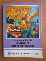 Constantin Chirita - Ciresarii, volumul 3. Roata norocului