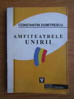 Anticariat: Constantin Dumitrescu - Amfiteatrele Unirii