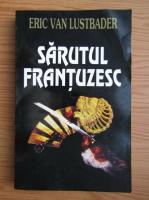 Eric Van Lustbader - Sarutul frantuzesc (volumul 2)