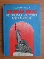Anticariat: Florian Tuca - Itinerar eroic. Pe drumul victoriei antifasciste 1944-1945