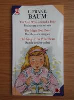 Frank L. Baum - Fetita care avea un urs. Bomboanele magice. Regele ursilor polari. (editie bilingva)