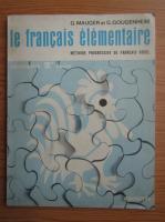 Anticariat: G. Mauger - Le francais elementaire. Methode progressive de francais usuel