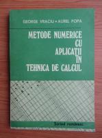 Anticariat: George Vraciu - Metode numerice cu aplicatii in tehnica de calcul (volumul 1)