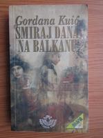 Anticariat: Gordana Kuic - Smiraj Dana Balkanu