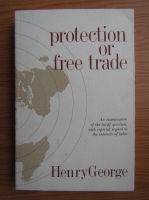 Henry George - Protection or free trade
