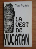 Ioan Meitoiu - La vest de Yucatan