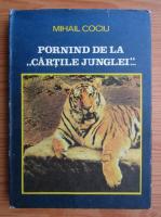 Anticariat: Mihail Cociu - Pornind de la Cartile Junglei. Pledoarie pentru echilibrul ecologic