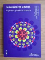 Paul Watzlawick - Comunicarea umana. Pragmatica, paradox si patologie