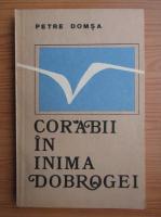 Anticariat: Petre Domsa - Corabii in inima Dobrogei