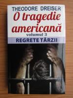 Theodore Dreiser - O tragedie americana, volumul 3. Regrete tarzii