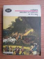Voltaire - Secolul lui Ludovic al XVI-lea (volumul 1)