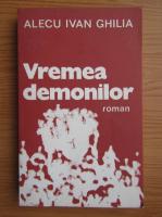 Anticariat: Alecu Ivan Ghilia - Vremea demonilor