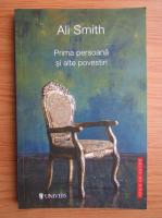 Ali Smith - Prima persoana si alte povestriri