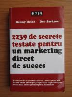 Denny Hatch - 2239 de secrete pentru un marketing direct de succes