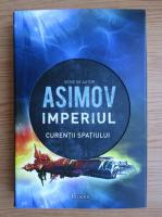 Isaac Asimov - Imperiul, volumul 3. Curentii spatiului