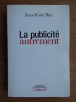 Anticariat: Jean Marie Dru - La publicite autrement
