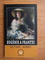 Anticariat: Octave Aubry - Eugenie a Frantei