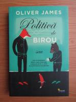 Oliver James - Politica de birou