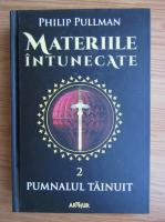 Philip Pullman - Pumnalul tainuit. Materiile intunecate
