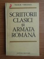 Anticariat: Teodor Vargolici - Scriitorii clasici si armata romana