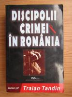 Traian Tandin - Discipolii crimei in Romania