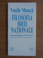 Vasile Musca - Filosofia ideii nationale