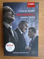Anticariat: Charles Brandt - Irlandezul. Asasinul mafiei