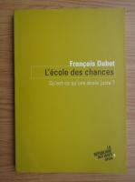 Anticariat: Francois Dubet - L'ecole des chances. Qu'est-ce qu'une ecole juste?
