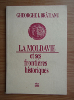 Gheorghe I. Bratianu - La Moldavie et ses frontieres historique
