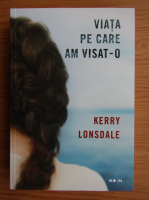 Anticariat: Kerry Lonsdale - Viata pe care am visat-o