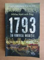 Anticariat: Niklas Natt och Dag - 1793. In umbra mortii