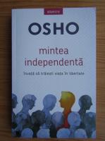 Anticariat: Osho - Mintea independenta. Invata sa traiesti viata in libertate